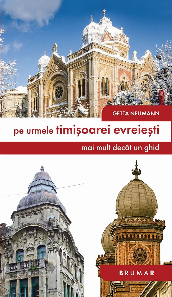 Pe urmele Timişoarei evreieşti. Mai mult decât un ghid. Editura Brumar, 2019. Getta Neumann