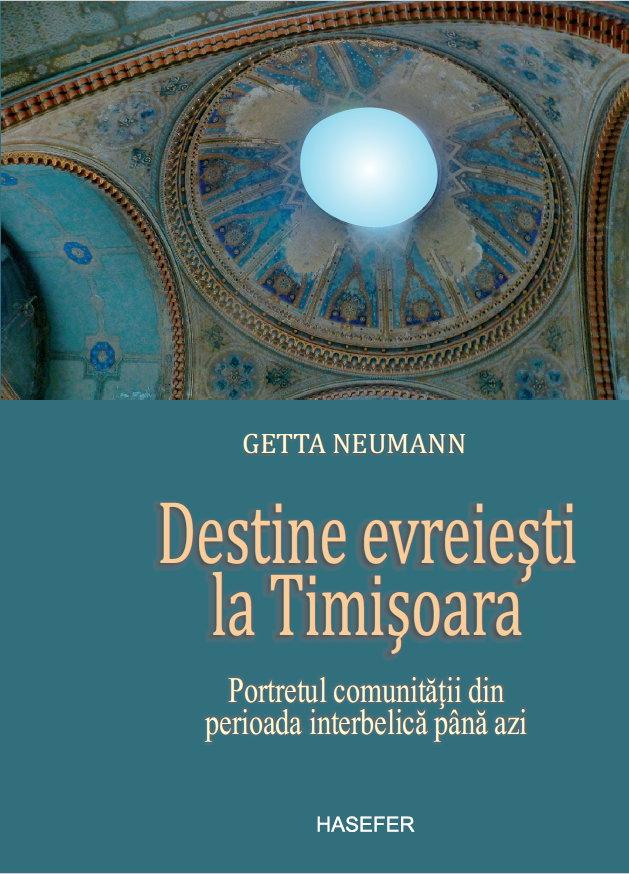 Destine evreieşti la Timişoara. Portretul comunității din perioada interbelică până azi, Getta Neumann. Editura Hasefer, 2014. A doua ediție, 2018