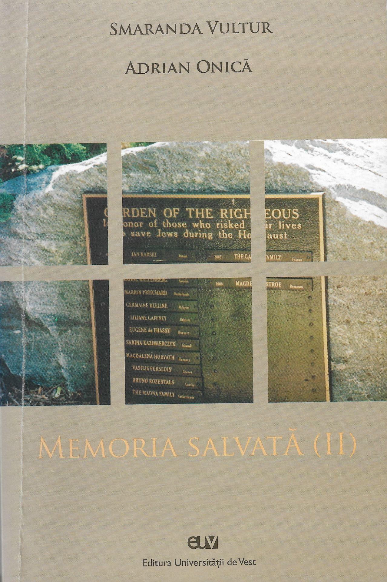 Memoria salvata (II), volum editat de Smaranda Vultur si Adrian Onica. Editura Universității de Vest Timişoara, 2009